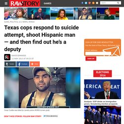 Texas cops respond to suicide attempt, shoot Hispanic man — and then find out he's a deputy