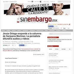 Jesús Ortega responde a la columna de Sanjuana Martínez. La periodista difundirá audios y videos