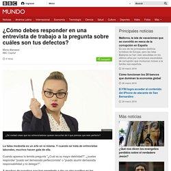 ¿Cómo debes responder en una entrevista de trabajo a la pregunta sobre cuáles son tus defectos? - BBC Mundo