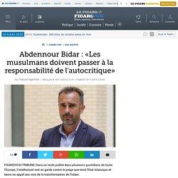 Abdennour Bidar : «Les musulmans doivent passer à la responsabilité de l'autocritique»