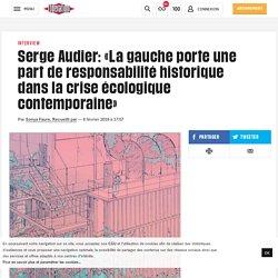(20+) Serge Audier: «La gauche porte une part deresponsabilité historique dans la crise écologique contemporaine»