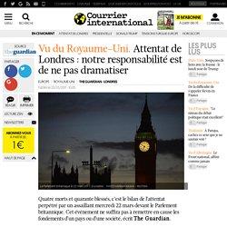 Vu du Royaume-Uni. Attentat de Londres: notre responsabilité est de ne pas dramatiser
