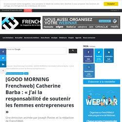 [GOOD MORNING Frenchweb] Catherine Barba : « J'ai la responsabilité de soutenir les femmes entrepreneures »