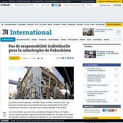 Pas de responsabilité individuelle pour la catastrophe de Fukushima