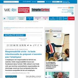 Responsabilité de l'employeur - Responsabilité civile : la faute intentionnelle du préposé n'exonère pas l'employeur