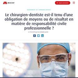 Le chirurgien-dentiste est-il tenu d'une obligation de moyen ou de résultat en matière de responsabilité civile professionnelle ?