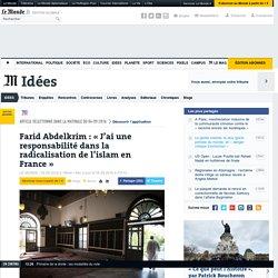 Farid Abdelkrim: «J'ai une responsabilité dans la radicalisation de l'islam en France»