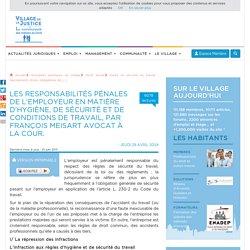Les responsabilités pénales de l'employeur en matière d'hygiène, de sécurité et de conditions de travail, par François Meisart avocat à la cour.
