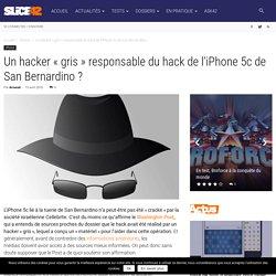 "Un hacker ""gris"" responsable du hack de l'iPhone 5c de San Bernardino ?"