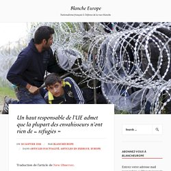 Un haut responsable de l'UE admet que la plupart des envahisseurs n'ont rien de «réfugiés» – Blanche Europe