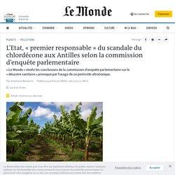 LE MONDE 25/11/19 Chlordécone : l'Etat désigné « premier responsable » par la commission d'enquête parlementaire