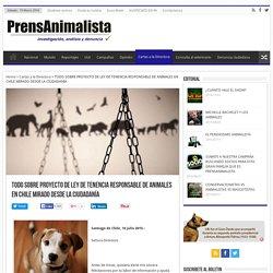 TODO SOBRE PROYECTO DE LEY DE TENENCIA RESPONSABLE DE ANIMALES EN CHILE MIRADO DESDE LA CIUDADANÍA - PrensAnimalista