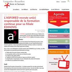 L'ASFORED recrute un(e) responsable de la formation continue pour sa filiale EDINOVO., Languedoc-Roussillon livre et lecture