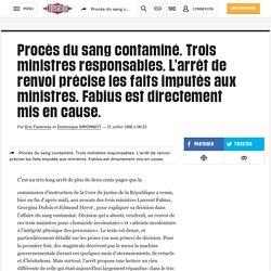 Procès du sang contaminé. Trois ministres responsables. L'arrêt de renvoi précise les faits imputés aux ministres. Fabius est directement mis en cause.
