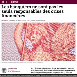 Les banquiers ne sont pas les seuls responsables des crises financières