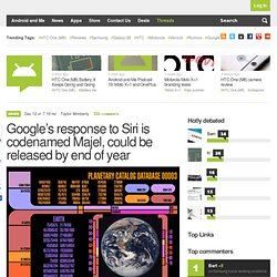 Google's response to Siri is codenamed Majel, could be released by end of year