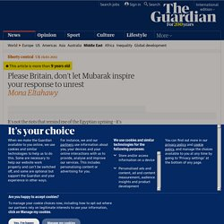 Please Britain, don't let Mubarak inspire your response to unrest | Mona Eltahawy | Comment is free