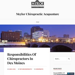 Responsibilities Of Chiropractors In Des Moines – Meylor Chiropractic Acupunture