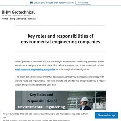 Key roles and responsibilities of environmental engineering companies – BHM Geotechnical