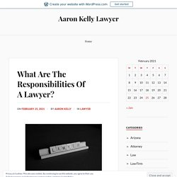 What Are The Responsibilities Of A Lawyer? – Aaron Kelly Lawyer