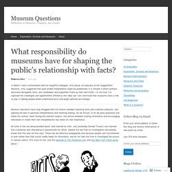 What responsibility do museums have for shaping the public's relationship with facts?