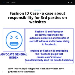 Fashion ID Case - a case about responsibility for 3rd parties on websites