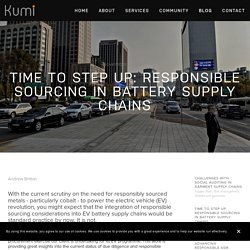 Time to step up: Responsible sourcing in battery supply chains — Kumi Consulting