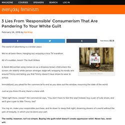 3 Lies From 'Responsible' Consumerism That Are Pandering To Your White Guilt