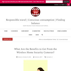 What Are the Benefits to Get From the Wireless Home Security Cameras?