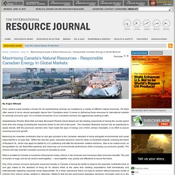 Maximising Canada's Natural Resources - Responsible Canadian Energy In Global Markets - The International Resource Journal