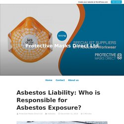 Asbestos Liability: Who is Responsible for Asbestos Exposure? – Protective Masks Direct Ltd