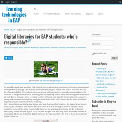 Digital literacies for EAP students: who's responsible? – learning technologies in EAP