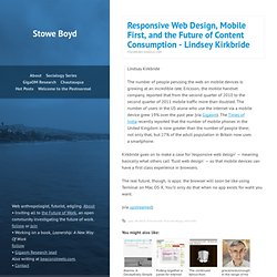 Stowe Boyd — Responsive Web Design, Mobile First, and the Future of Content Consumption - Lindsey Kirkbride