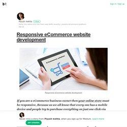 Responsive eCommerce website development – Piyush mehta – Medium