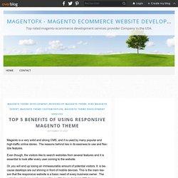 Top 5 Benefits of Using Responsive Magento Theme - Magentofx - Magento eCommerce Website Development