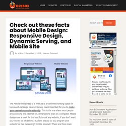 Check out these facts about Mobile Design: Responsive Design, Dynamic Serving, and Mobile Site
