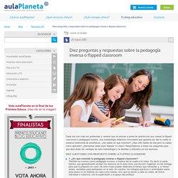 Diez preguntas y respuestas sobre la 'flipped classroom' -aulaPlaneta