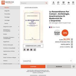 La Ressemblance Par Contact ; Archéologie, Anachronisme Et Modernité De L'Empreinte, Georges Didi-Huberman - Livro - Bertrand