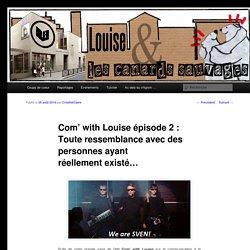 Com' with Louise épisode 2 : Toute ressemblance avec des personnes ayant réellement existé…