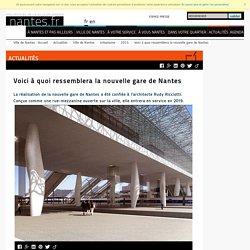 Annexe 6 : Voici à quoi ressemblera la nouvelle gare de Nantes
