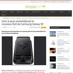 Voici à quoi ressemblerait le nouveau DeX du Samsung Galaxy S9