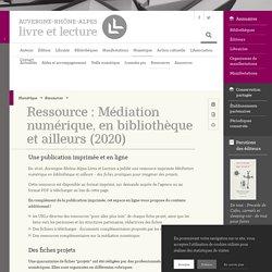 Ressource : Médiation numérique, en bibliothèque et ailleurs (2020) – Auvergne-Rhône-Alpes - Livre et lecture