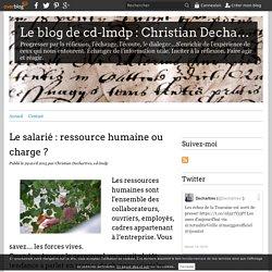 Le salarié : ressource humaine ou charge ? - Le blog de cd-lmdp : Christian D...