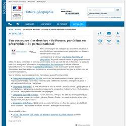 Une ressource : les dossiers « Se former, par thème en géographie » du portail national-Histoire-géographie-Éduscol