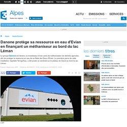 Danone protège sa ressource en eau d'Evian en finançant un méthaniseur au bord du lac Léman - France 3 Alpes