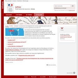 Une lecture : Les ressources d'accompagnement des nouveaux programmes pour les cycles 3 et 4-Lettres-Éduscol