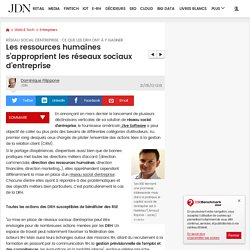 Les ressources humaines s'approprient les réseaux sociaux d'entreprise - Réseau social d'entreprise et RH - Journal du Net Solutions