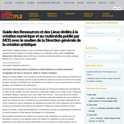 Guide des Ressources et des Lieux dédiés à la création numérique et au mutimédia publié par MCD avec le soutien de la Direction générale de la création artistique