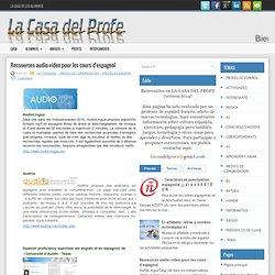 Ressources audio-video pour les cours d'espagnol ~ LA CASA DEL PROFE