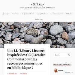 Une LL (Library Licence) inspirée des CC (Creative Commons) pour les ressources numériques en bibliothèque ? – – S.I.Lex –